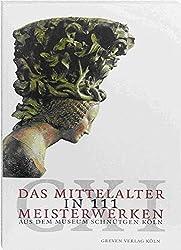 Das Mittelalter in 111 Meisterwerken. Aus dem Museum Schnütgen Köln
