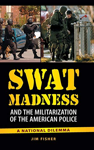 Swat Madness and the Militarization of the American Police: A National Dilemma PDF Books
