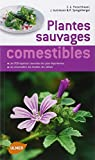 Guide des plantes sauvages comestibles. Les reconnaître, les récolter, les consommer...
