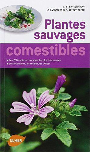 Guide des plantes sauvages comestibles. Les reconnaître, les récolter, les consommer par Steffen guido Fleischhauer
