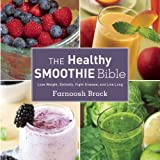The Healthy Smoothie Bible: Lose Weight, Detoxify, Fight Disease, and Live Long by Brock, Farnoosh (2014) Hardcover