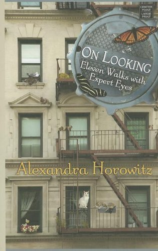 Portada del libro On Looking: Eleven Walks with Expert Eyes by Alexandra Horowitz (Large Print, Apr 2013) Hardcover