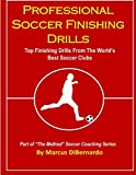 Professional Soccer Finishing Drills: Top Finishing Drills From The World's Best Soccer Clubs