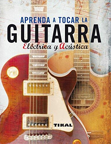 Aprenda A Tocar La Guitarra Electrica Y Clásica (Enciclopedia Universal) por Tikal Ediciones S  A