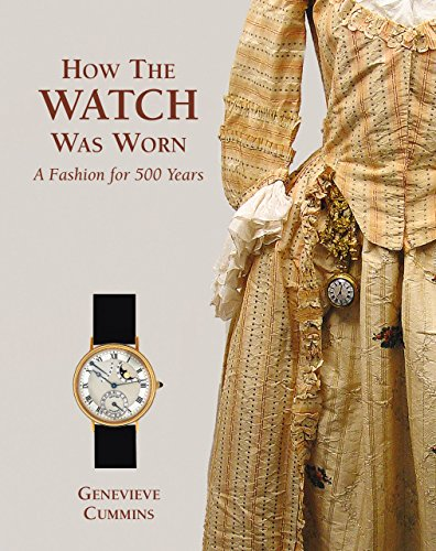 How the Watch Was Worn: A Fashion for 500 Years by Genevieve Cummins (30-May-2010) Hardcover