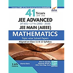 41 Years (1978-2018) JEE Advanced (IIT-JEE) + 17 yrs JEE Main (2002-2018) Topic-wise Solved Paper Mathematics