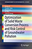 Optimization of Solid Waste Conversion Process and Risk Control of Groundwater Pollution (SpringerBriefs in Environmental Science)