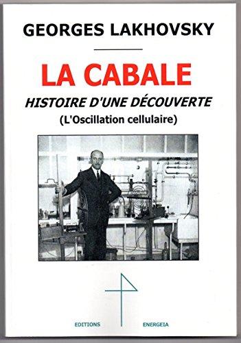 La cabale, histoire d'une découverte : L'oscillation cellulaire par Georges Lakhovsky