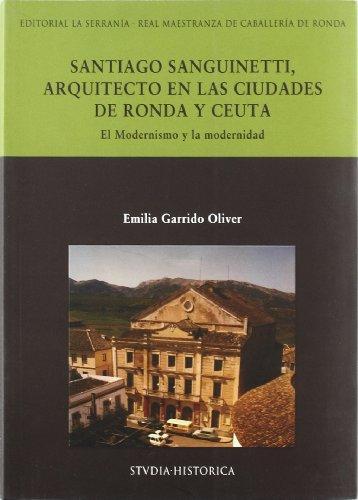Santiago Sanguinetti, arquitecto en las ciudades de Ronda y Ceuta : el modernismo y la modernidad