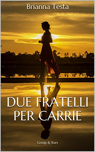 Due Fratelli per Carrie: Gossip & Stars (Italian Edition) eBook ...