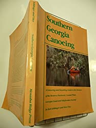 Southern Georgia Canoeing: A Canoeing and Kayaking Guide to the Streams of the Western Piedmont- Coastal Plain- Georgia Coast