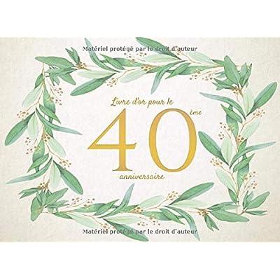 Livre d'or pour le 40ème anniversaire: Livre d'or en cadeau d'anniversaire comprenant plus de 100 pages pour un anniversaire - 40 Ans