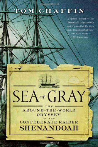 Sea of Gray: The Around-the-World Odyssey of the Confederate Raider Shenandoah by Tom Chaffin (2007-05-29)