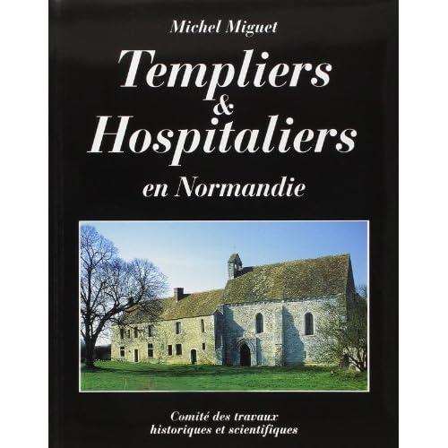 Templiers et hospitaliers en Normandie de Michel Miguet (1 juillet 1995) Broché