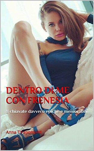 scaricare ebook gratis DENTRO DI ME CON FRENESIA: 8 chiavate davvero epiche e memorabili PDF Epub