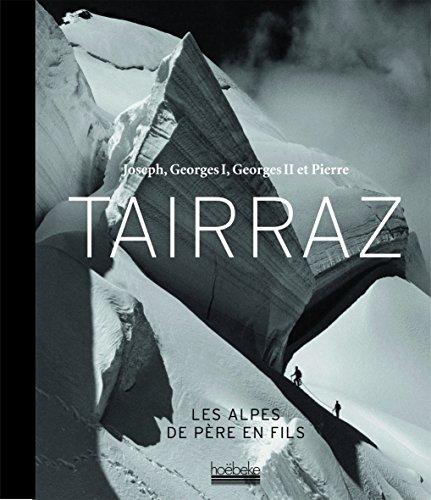 Joseph, Georges I, Georges II et Pierre Tairraz: Les Alpes de père en fils