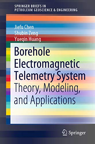 Borehole Electromagnetic Telemetry System: Theory, Modeling, and Applications (SpringerBriefs in Petroleum Geoscience & Engineering) (English Edition)