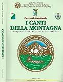 Festival Nazionale - I Canti della Montagna. Testi poetici e musiche del secondo decennio del festival.