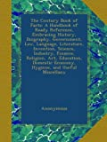 The Century Book of Facts: A Handbook of Ready Reference, Embracing History, Biography, Government, Law, Language, Literature, Invention, Science, ... Economy, Hygiene, and Useful Miscellany