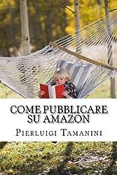 Come Pubblicare Su Amazon: L'unica Guida Passo Passo Per Ideare, Scrivere E Lanciare Un Ebook Online... E Finalmente Guadagnare Con Amazon Kdp!: Volume 2