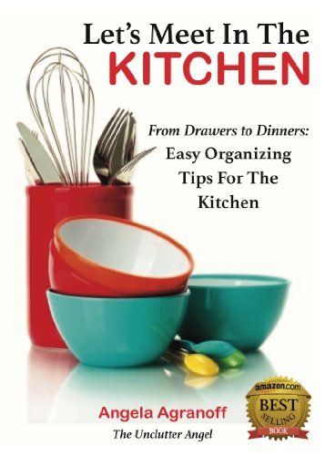Let's Meet In The Kitchen: From Drawers to Dinners: Easy Organizing Tips for the Kitchen (English Edition)