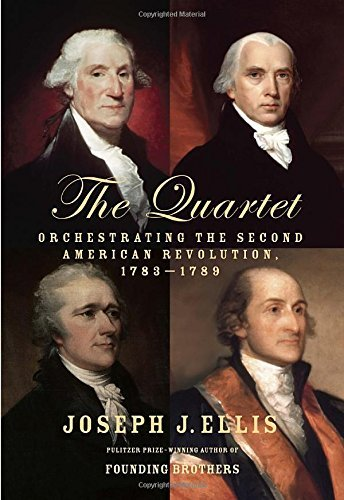 The Quartet: Orchestrating the Second American Revolution, 1783-1789 by Joseph J. Ellis (12-May-2015) Hardcover