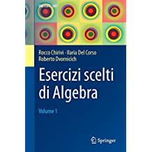 Esercizi scelti di Algebra: Volume 1 (UNITEXT, Band 108)