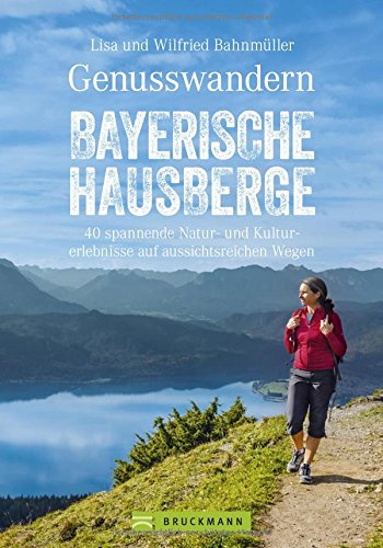 Wanderführer Bayerische Hausberge: Genusswandern Bayerische Hausberge. Leichte Bergtouren in Bayerns Voralpen. Alle Touren mit Wander-Karten und Tipps für Natur, Kultur und Kulinarisches.