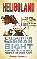 Heligoland: The True Story of German Bight and the Island that Britain Forgot