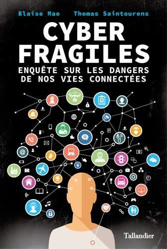 Cyber fragiles : Enquête sur les dangers de nos vies connectées par Blaise Mao