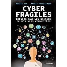 Cyber Fragiles.Enquête sur les dangers de nos vies connectées