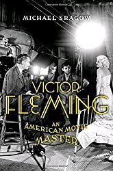 Victor Fleming: An American Movie Master by Michael Sragow (2008-12-09)