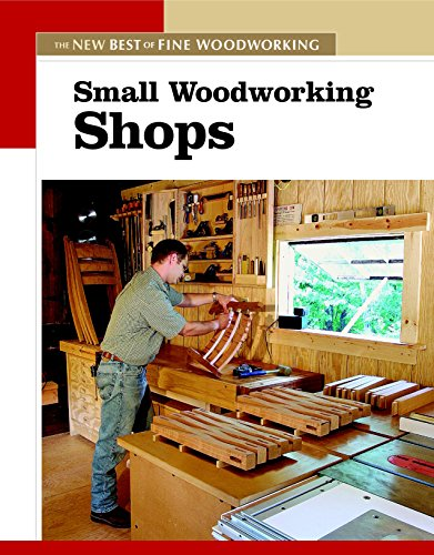 Small Woodworking Shops (New Best of Fine Woodworking Series)