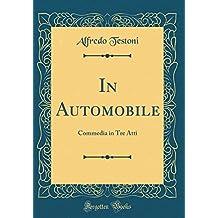 In Automobile: Commedia in Tre Atti (Classic Reprint)