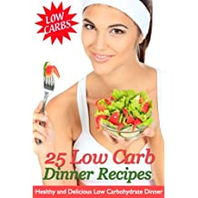 25 Low Carb Dinner Recipes - Healthy and Delicious Low Carbohydrate Dinners (English Edition)