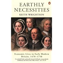 Earthly Necessities: Economic Lives in Early Modern Britain, 1470-1750 (The Penguin Economic History of Britain)