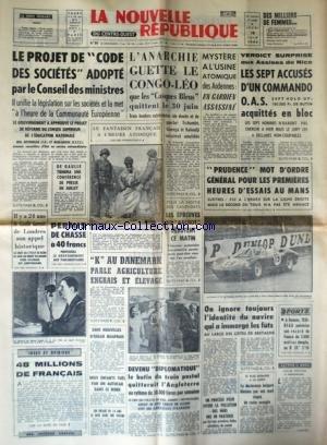 NOUVELLE REPUBLIQUE (LA) [No 6008] du 18/06/1964 - LE PROJET DE CODE DES SOCIETES ADOPTE - IL Y A 24 ANS DE GAULLE LANCAIT DE LONDRES SON APPEL HISTORIQUE - L'ANARCHIE GUERRE LE CONGO-LEO QUE LES CASQUES BLEUS QUITTENT LE 30 JUIN - TSCHOMBE - GIZENGA ET KALONDJI SERAIENT AMNISTIES - K AU DANEMARCK PARLE AGRICULTURE - ENGRAIS ET ELEVAGE - 48 MILLIONS DE FRANCAIS PAR GASCUEL - SANS NOUVELLES DE EDGAR MAUFRAIS - LES SPORTS - MYSTERE A L'USINE DES ARDENNES / UN GARDIEN ASSASSINE - VERDICT SURPRISE par Collectif