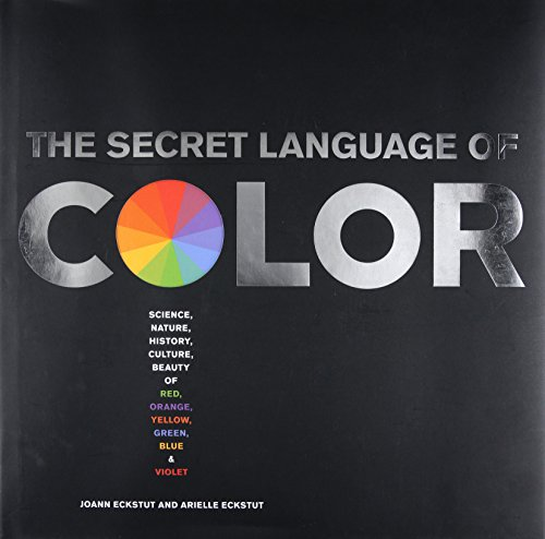 The Secret Language Of Color: Science, Nature, History, Culture, Beauty of Red, Orange, Yellow, Green, Blue, & Violet