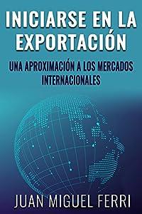 exportación: Iniciarse en la exportación: Una aproximación a los mercados internacionales