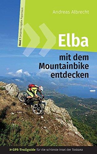 Elba mit dem Mountainbike entdecken - GPS-Trailguide für die schönste Insel der Toskana: Band 1 - Gesamtausgabe