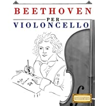 Beethoven per Violoncello: 10 Pezzi Facili per Violoncello Libro per Principianti