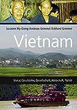 Vietnam: Natur, Geschichte, Gesellschaft, Wirtschaft, Politik - Susanne My Giang