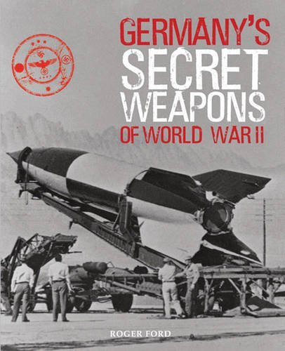Germany's Secret Weapons Of WWII by Roger Ford (2013-03-28)