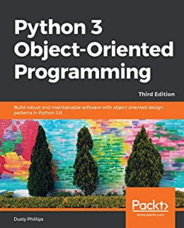 Python 3 Object-oriented Programming: Build Robust And Maintainable Software With Object-oriented Design Patterns In Python 3.8, 3rd Edition por Dusty Phillips epub