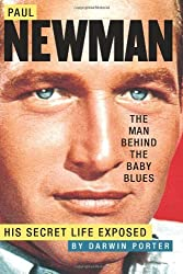 Paul Newman, The Man Behind the Baby Blues: His Secret Life Exposed by Darwin Porter (2009-09-25)