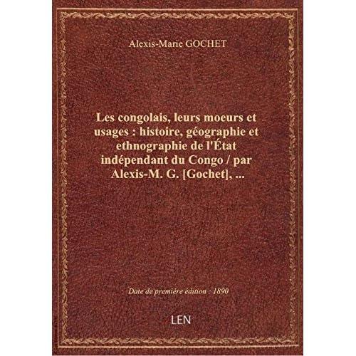 Les congolais, leurs moeurs etusages: histoire,géographie etethnographie del'Étatindépendant d