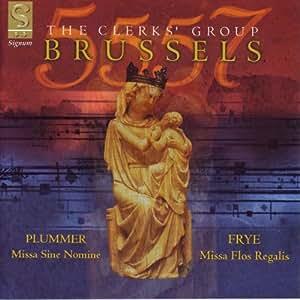 Brussels 5557 - Plummer: Missa Sine Nomine · Frye: Missa Flos Regalis /The Clerks' Group · Wickham