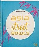 Asia Street Bowls: Authentische Rezepte für Suppen und Brühen aus fünf asiatischen Ländern (Thailand, Vietnam, Korea, Taiwan und Myanmar) mit spannenden Reportagen - Heike & Stefan Leistner