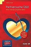 Partnersuche Ü60: Flirten, verabreden und glücklich bleiben. So finden Sie den passenden Mann. (humboldt - Psychologie & Lebensgestaltung)
