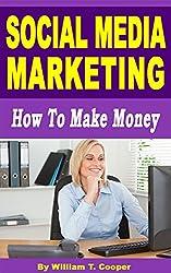 Social Media Marketing: How to Make Money (English Edition)